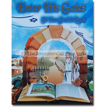 Enter His Gates: To Your Jewish Roots